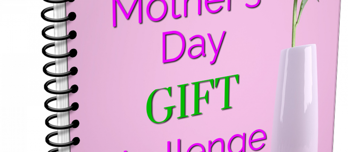 Mother's Day Gift Challenge